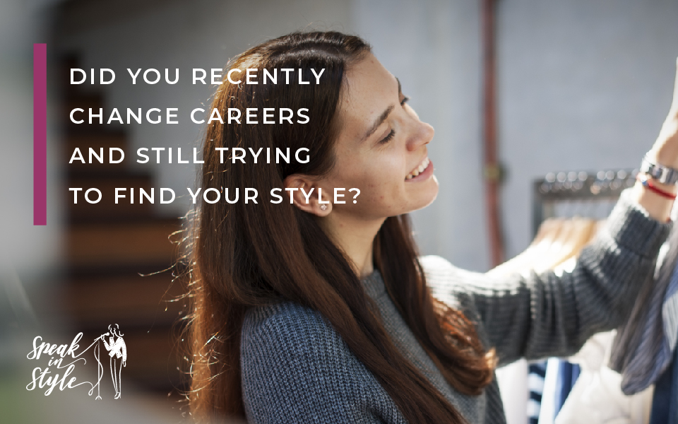 Did-you-recently-change-careers-and-still-trying-to-find-your-style