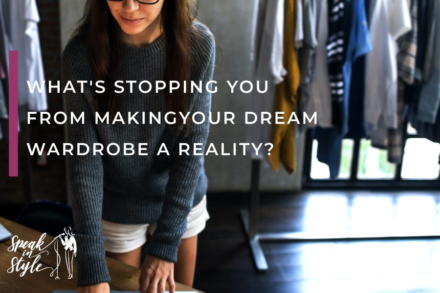 What's-stopping-you-from-making-your-dream-wardrobe-a-reality